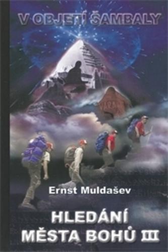 Hledání města Bohů III. - Ernst Muldašev