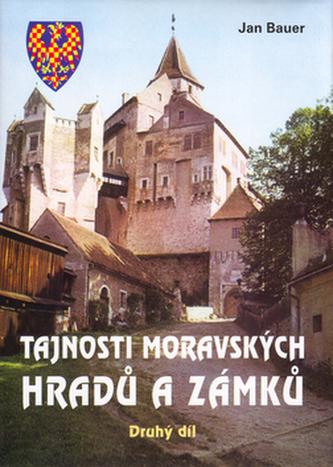 Tajnosti moravských hradů a zámků - Jan Bauer; Jan Bauer