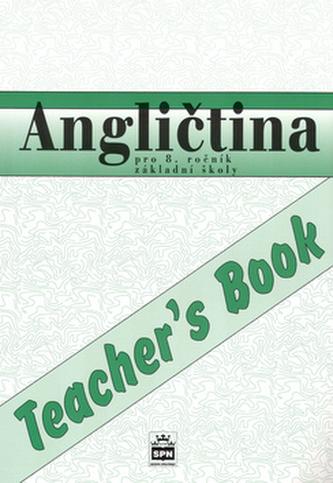 Angličtina pro 8.ročník základní školy Teacher´s Book