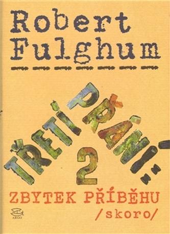 Třetí přání: 2 zbytek příběhu (skoro) - Robert Fulghum