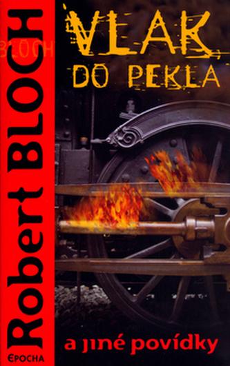Vlak do pekla a jiné povídky - Robert Bloch