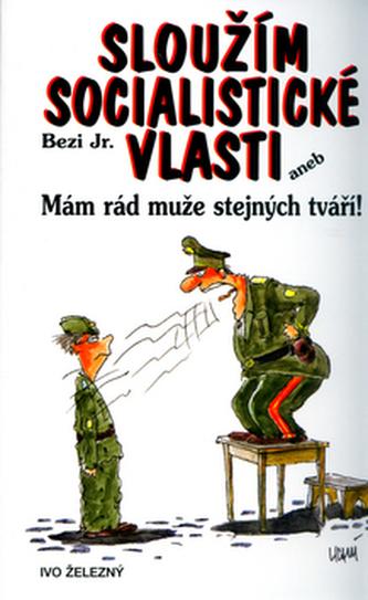 Sloužím socialistické vlasti - Jr. Bezi; Lubomír Lichý