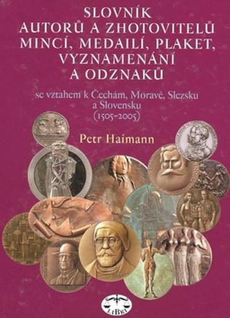 Slovník autorů a zhotovitelů mincí, medailí, plaket, vyznamenání a odzanků - Petr Haimann