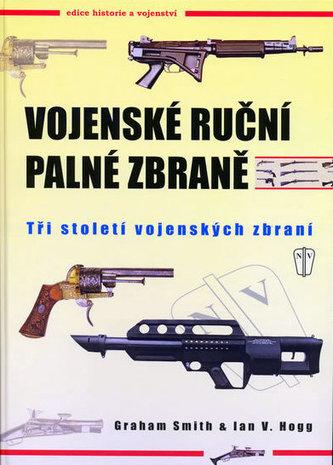 Vojenské ruční palné zbraně - Graham Smith; Ian V. Hogg