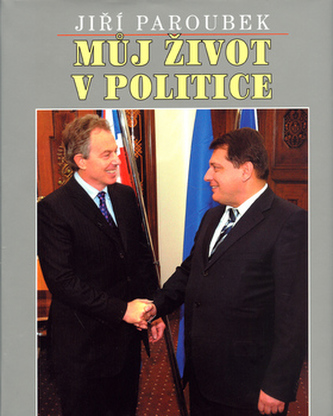 Můj život v politice - Jiří Paroubek; Miloš Schmiedberger a kol.