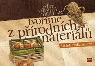 Tvoříme z přírodních materiálů - Michala Šmikmátorová
