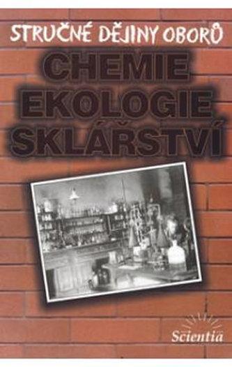 Stručné dějiny oborů Chemie, ekologie, sklářství - B. Doušová