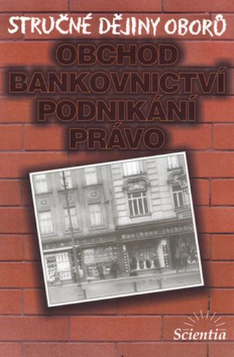 Stručné dějiny oborů Obchod, bankovnictví, podnikání - I. Jakubec