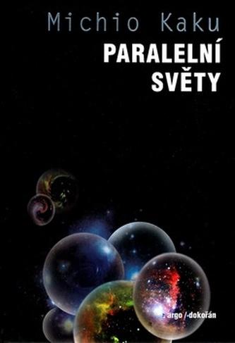 Paralelní světy - Michio Kaku