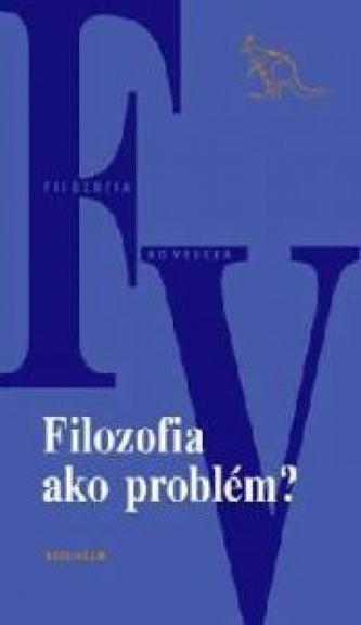 Filozofia ako problém?