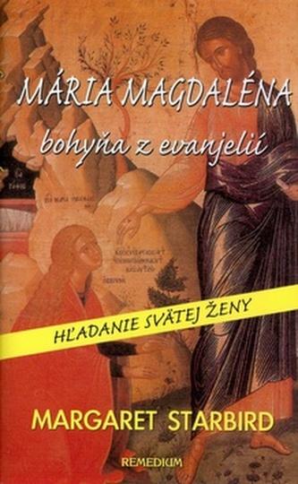 Mária Magdaléna bohyňa z evanjelií - Margaret Starbird
