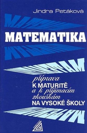 Matematika příprava k maturitě a k přijímacím zkouškám na vysoké školy - J. Petáková
