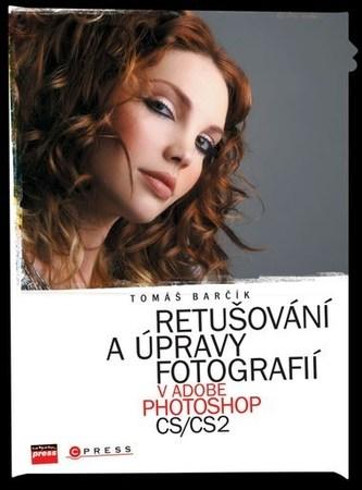 Retušování a úpravy fotografií v Adobe Photoshop CS/CS2 - Tomáš Barčík