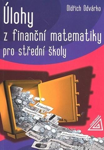 Úlohy z finančí matematiky pro střední školy - Oldřich Odvárko