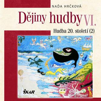 Dějiny hudby VI. Hudba 20.století+CD (2) - Naďa Hrčková