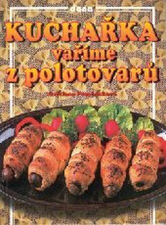 Kuchařka Vaříme z polotovarů - Světlana Procházková; Vladimír Doležal