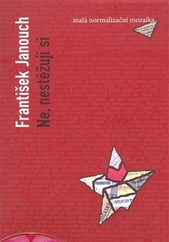 Ne, nestěžuju si - František Janouch
