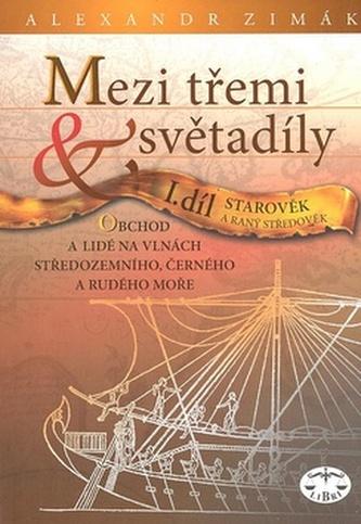 Mezi třemi světadíly I.díl Starověk a raný středověk - Alexander Zimák