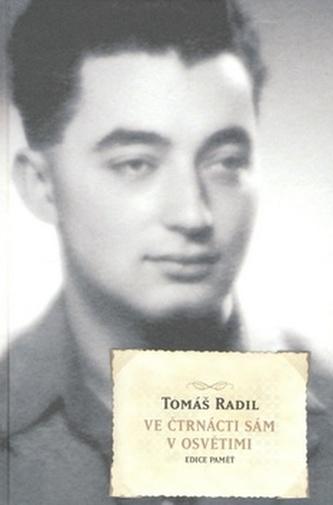 Ve čtrnácti sám v Osvětimi - Tomáš Radil
