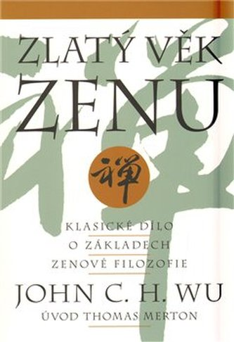 Zlatý věk zenu - John C. H. Wu
