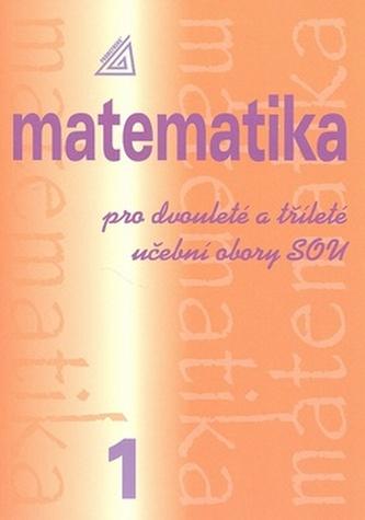 Matematika pro dvouleté a tříleté učební obory SOU 1.díl - Emil Calda