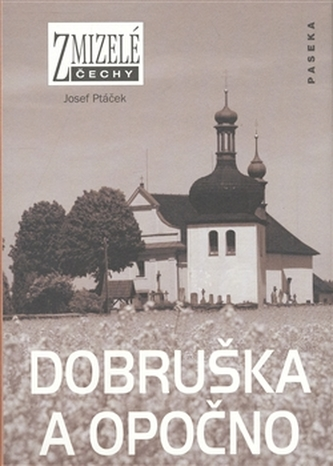 Zmizelé Čechy Dobruška a Opočno