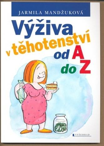 Výživa v těhotenství od A do Z - Jarmila Mandžuková