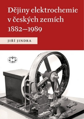 Dějiny elektrochemie v českých zemích 1882 - 1989 - Jiří Jindra