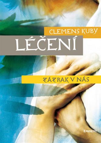 Léčení zázrak v nás - Clemens Kuby