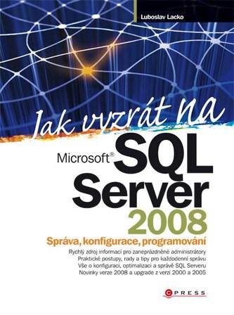 Jak vyzrát na Microsoft SQL Server 2008 - Lubor Lacko