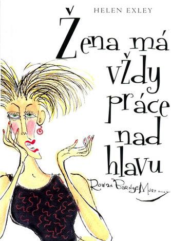 Žena má vždy práce nad hlavu - Helen Exley