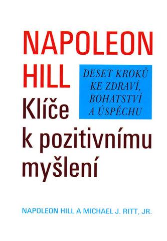Klíče k pozitivnímu myšlení - Napoleon Hill; Michael J. Ritt jr.