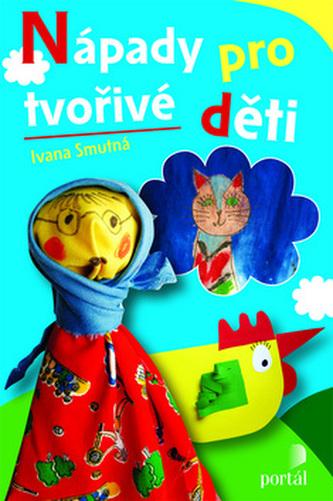 Nápady pro tvořivé děti - Ivana Smutná