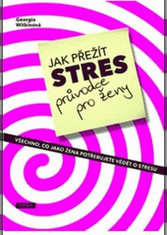 Jak přežít stres Průvodce pro ženy