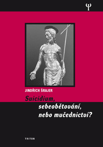 Suicidium, sebeobětování, nebo mučednictví? - Jindřich Šrajer