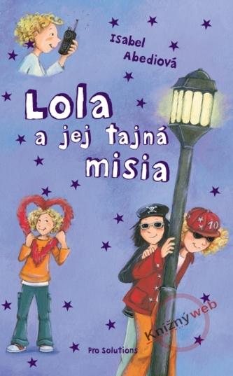 Lola a jej tajná misia - Isabel Abedi; Dagmar Henzeová