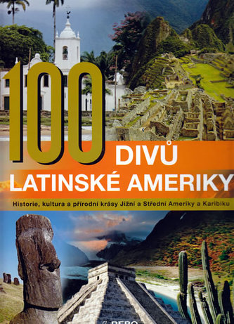 100 divů Latinské Ameriky - Manfred Leier; Anne Benthues