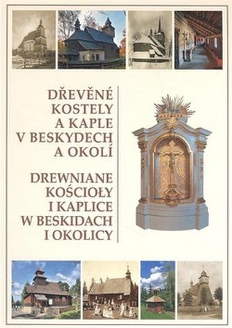 Dřevěné kostely a kaple v Beskydech a okolí - Kolektiv autorů