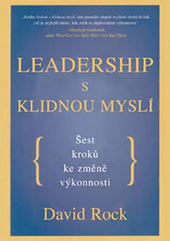 Leadership s klidnou myslí - David Rock