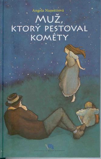 Muž, ktorý pestoval kométy - Angela Nanettiová; Germano Ovani