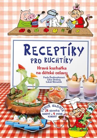 Receptíky pro kuchtíky - Pavla Šmirmátorová a kolek