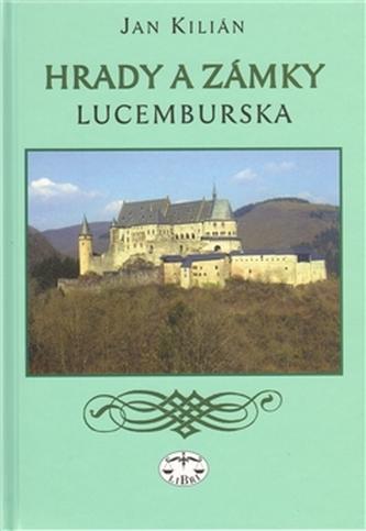 Hrady a zámky Lucemburska - Jan Kilián
