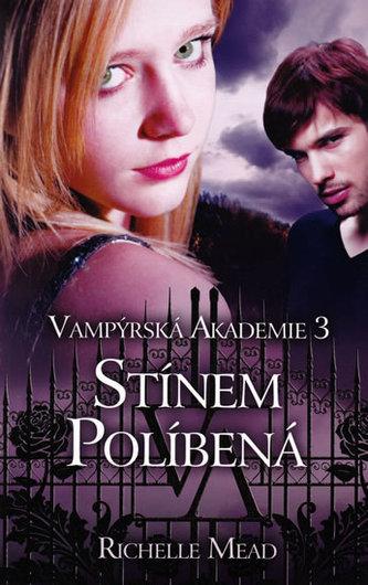 Vampýrská akademie 3 Stínem políbená - Richelle Mead
