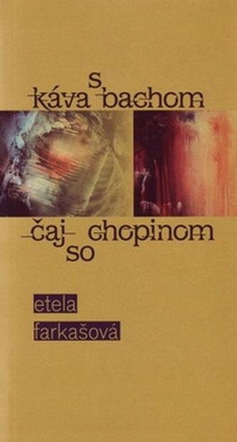 Káva s Bachom čaj so Chopinom - Etela Farkašová