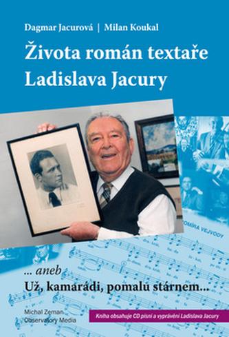 Života román textaře Ladislava Jacury - Dagmar Jacurová; Milan Koukal