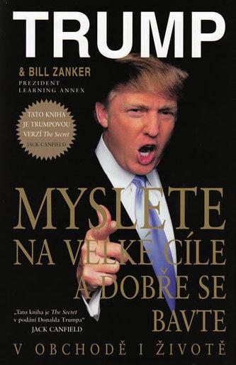 Myslete na velké cíle a dobře se bavte - Donald J. Trump; Bill Zanker