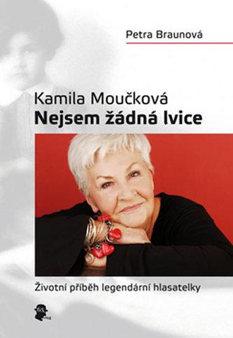 Kamila Moučková Nejsem žádná lvice - Kamila Moučková; Petra Braunová