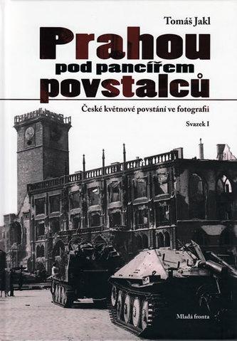Prahou pod pancířem povstalců - Tomáš Jakl