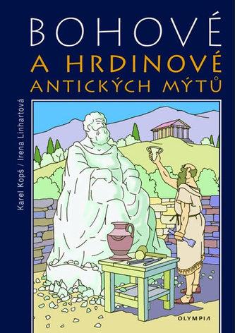 Bohové a hrdinové antických mýtů - Karel Kopš; Irena Linhartová