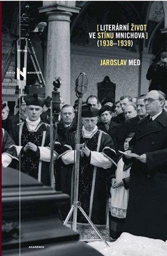 Literární život ve stínu Mnichova (1938-1939) - Jaroslav Med